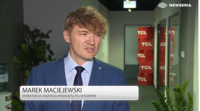 Директор у справах розвитку продукту компанії TCL Europe Марек Мацєєвський